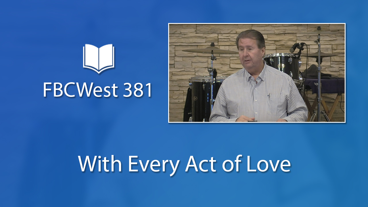 381 FBCWest | With Every Act of Love photo poster